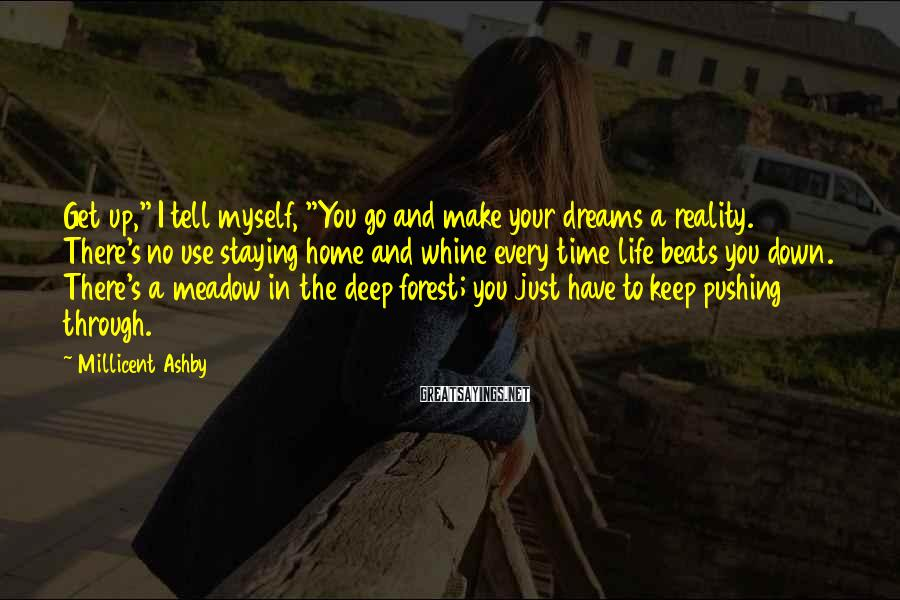 "Millicent Ashby Sayings: Get up,"" I tell myself, ""You go and make your dreams a reality. There's no"