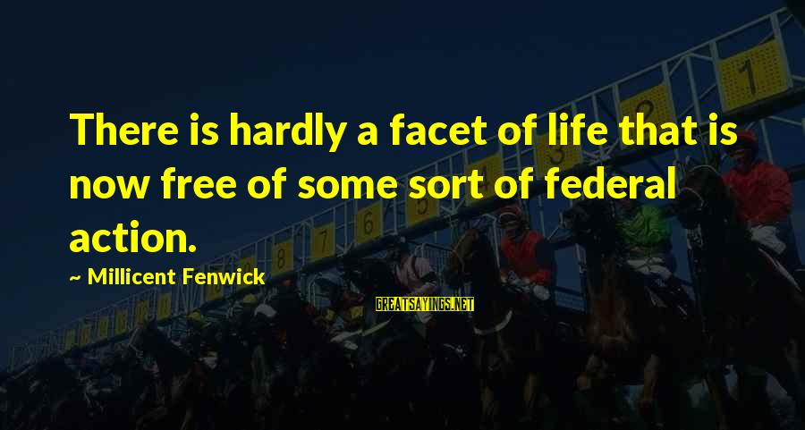 Millicent Fenwick Sayings By Millicent Fenwick: There is hardly a facet of life that is now free of some sort of