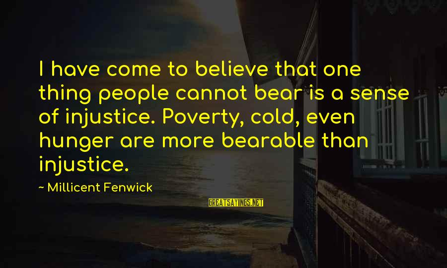 Millicent Fenwick Sayings By Millicent Fenwick: I have come to believe that one thing people cannot bear is a sense of