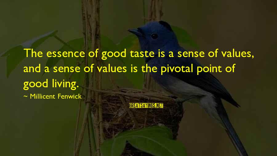 Millicent Fenwick Sayings By Millicent Fenwick: The essence of good taste is a sense of values, and a sense of values