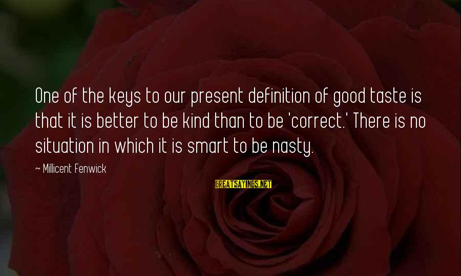 Millicent Fenwick Sayings By Millicent Fenwick: One of the keys to our present definition of good taste is that it is