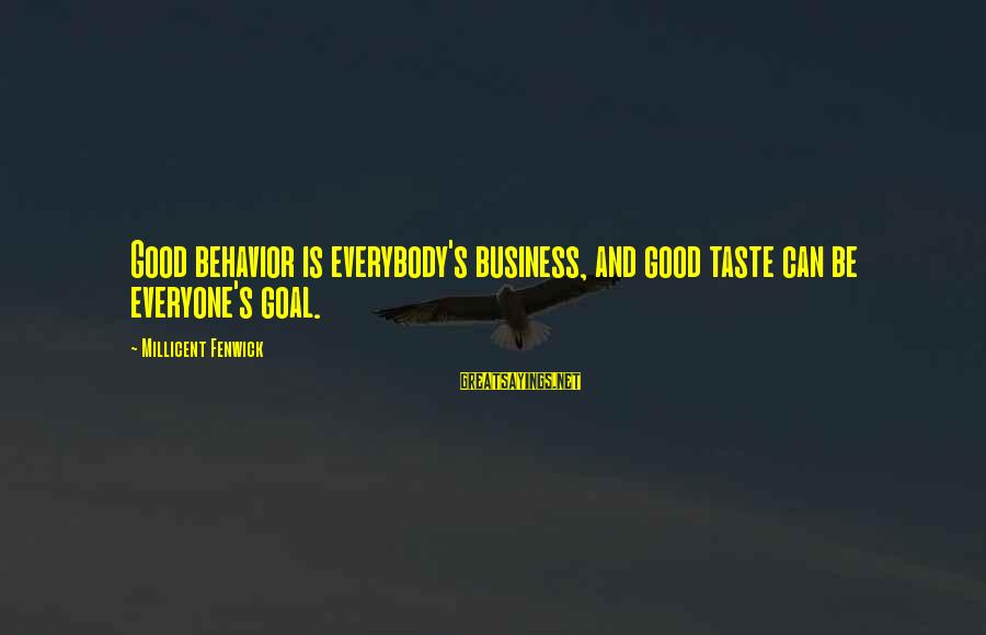 Millicent Fenwick Sayings By Millicent Fenwick: Good behavior is everybody's business, and good taste can be everyone's goal.