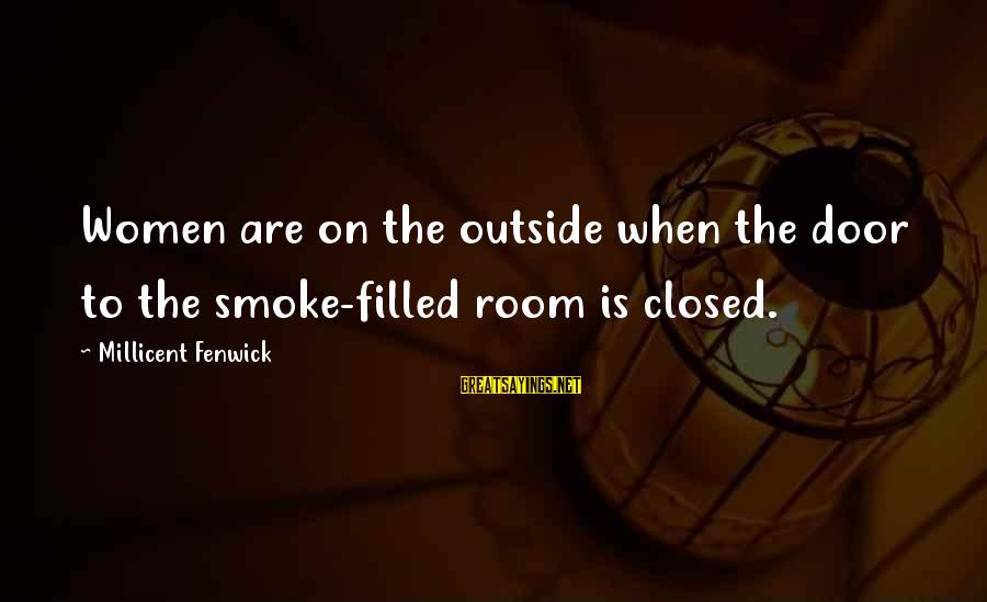 Millicent Fenwick Sayings By Millicent Fenwick: Women are on the outside when the door to the smoke-filled room is closed.