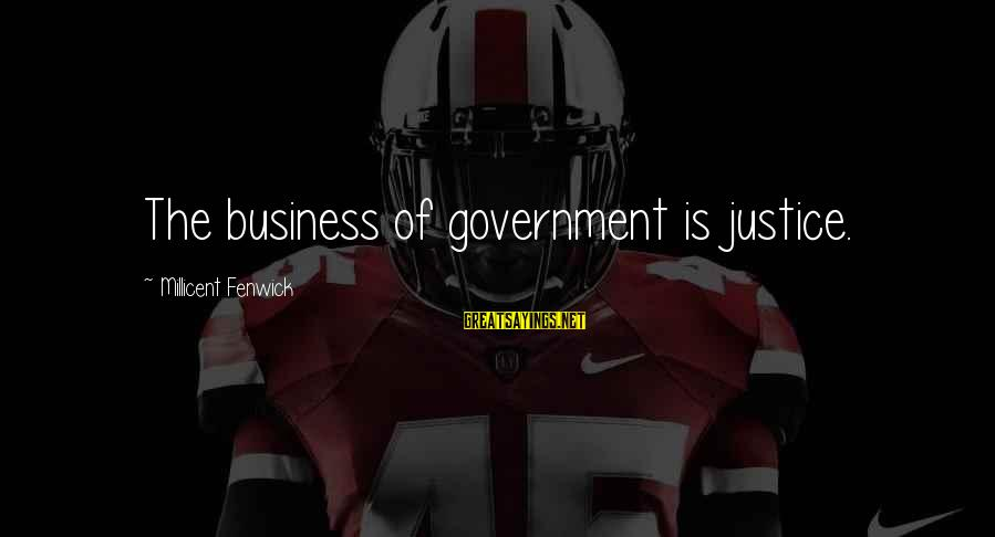 Millicent Fenwick Sayings By Millicent Fenwick: The business of government is justice.
