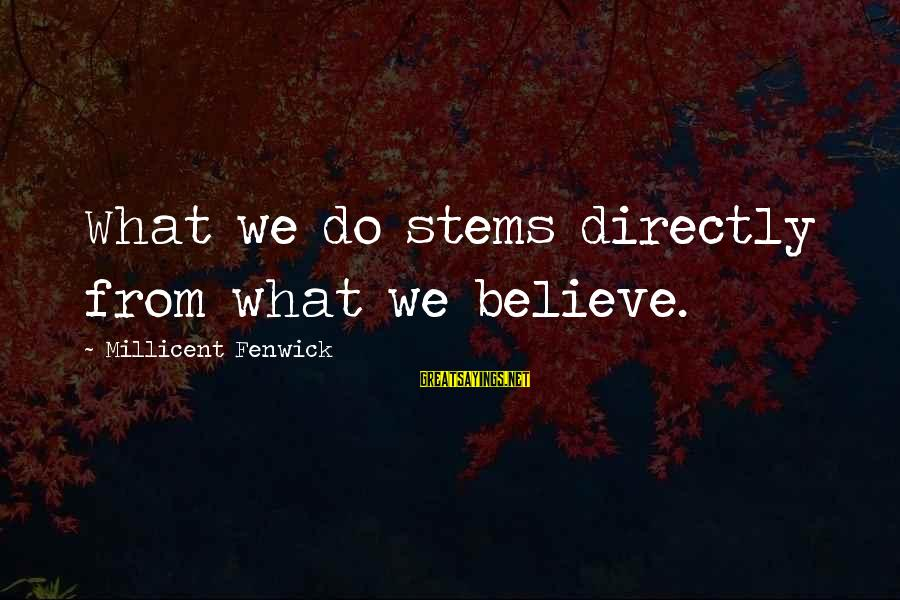 Millicent Fenwick Sayings By Millicent Fenwick: What we do stems directly from what we believe.