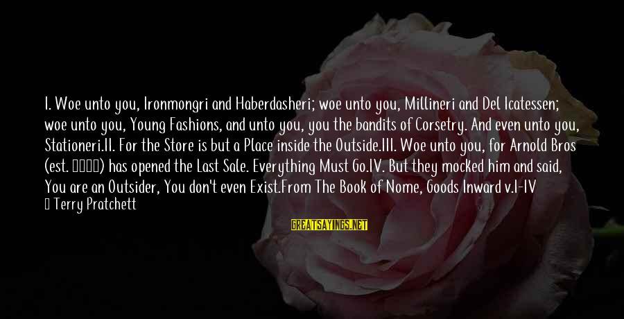 Millineri Sayings By Terry Pratchett: I. Woe unto you, Ironmongri and Haberdasheri; woe unto you, Millineri and Del Icatessen; woe