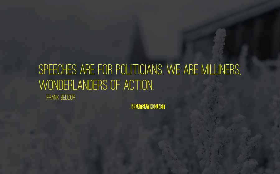 Milliners Sayings By Frank Beddor: Speeches are for politicians. We are Milliners, Wonderlanders of action.