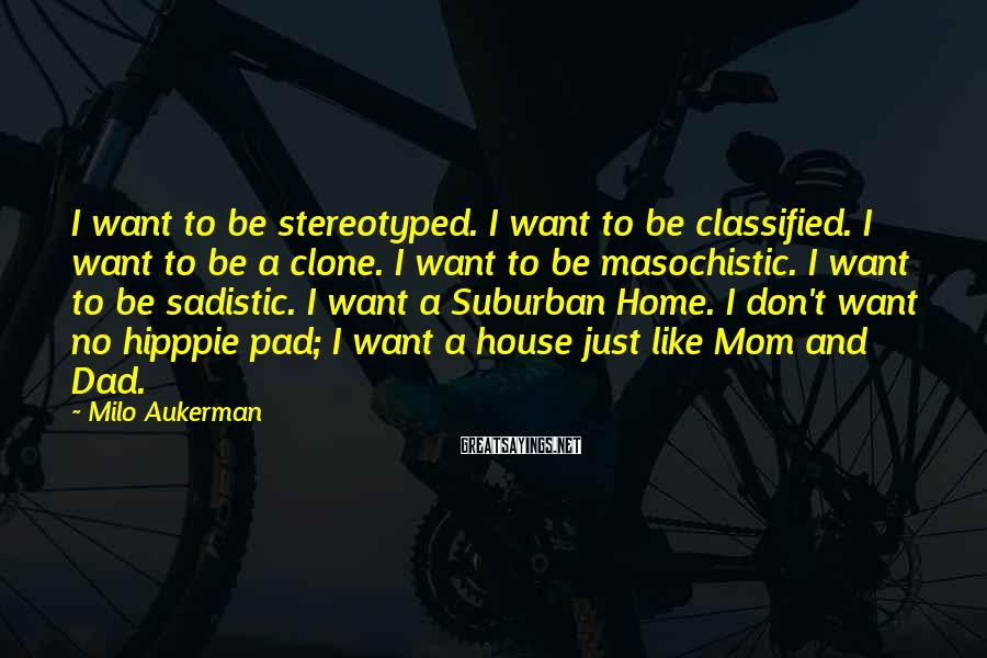 Milo Aukerman Sayings: I want to be stereotyped. I want to be classified. I want to be a