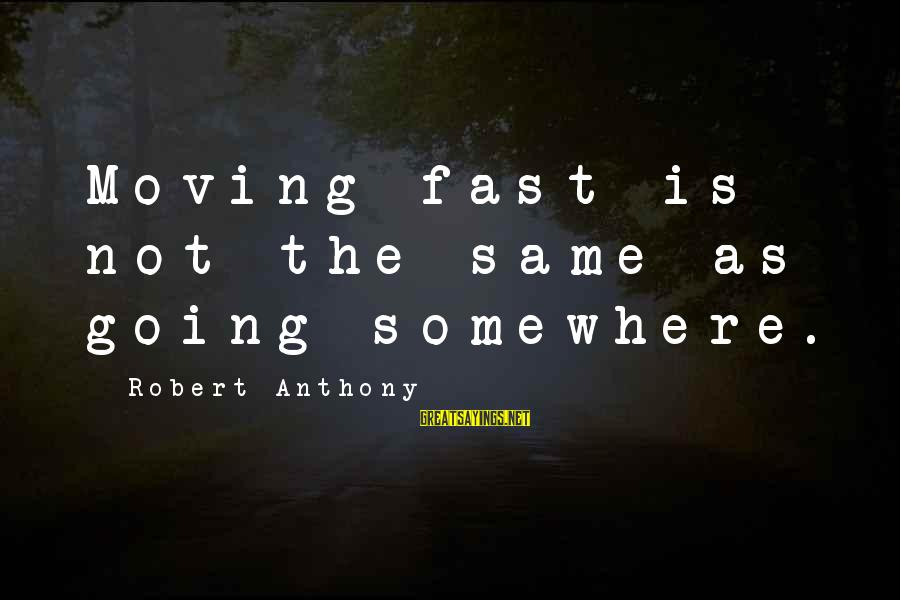Mimeticism Sayings By Robert Anthony: Moving fast is not the same as going somewhere.