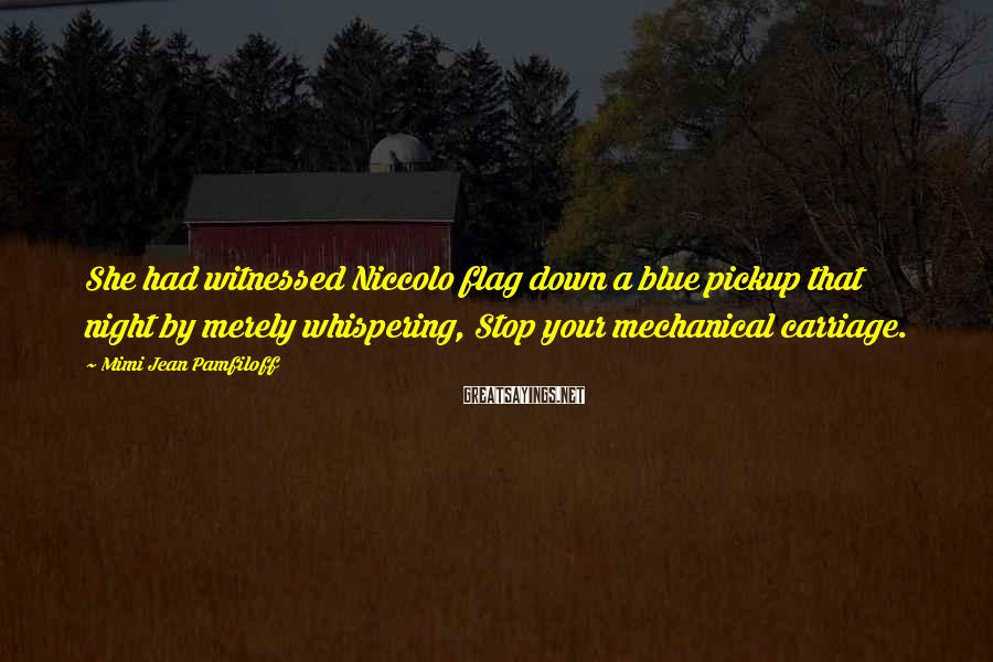 Mimi Jean Pamfiloff Sayings: She had witnessed Niccolo flag down a blue pickup that night by merely whispering, Stop