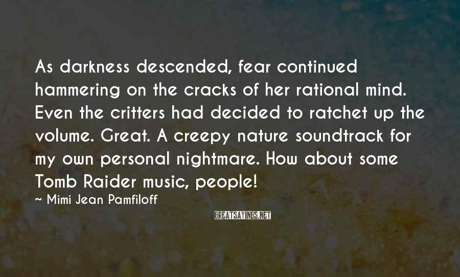 Mimi Jean Pamfiloff Sayings: As darkness descended, fear continued hammering on the cracks of her rational mind. Even the