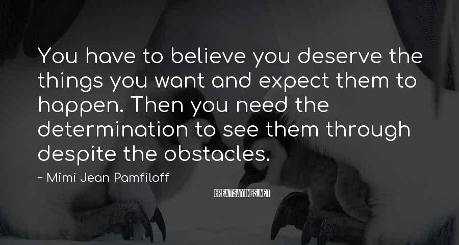 Mimi Jean Pamfiloff Sayings: You have to believe you deserve the things you want and expect them to happen.