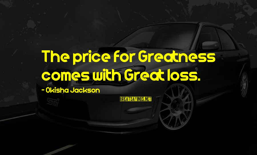 Minami Kotori Sayings By Okisha Jackson: The price for Greatness comes with Great loss.