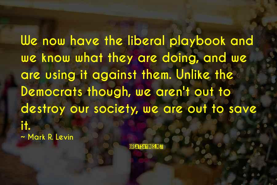 Minato Arisato Battle Sayings By Mark R. Levin: We now have the liberal playbook and we know what they are doing, and we