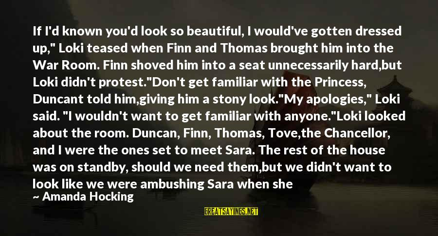 """Mind Set Up Sayings By Amanda Hocking: If I'd known you'd look so beautiful, I would've gotten dressed up,"""" Loki teased when"""