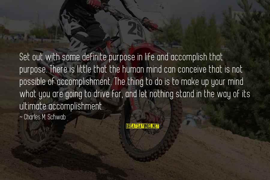 Mind Set Up Sayings By Charles M. Schwab: Set out with some definite purpose in life and accomplish that purpose. There is little