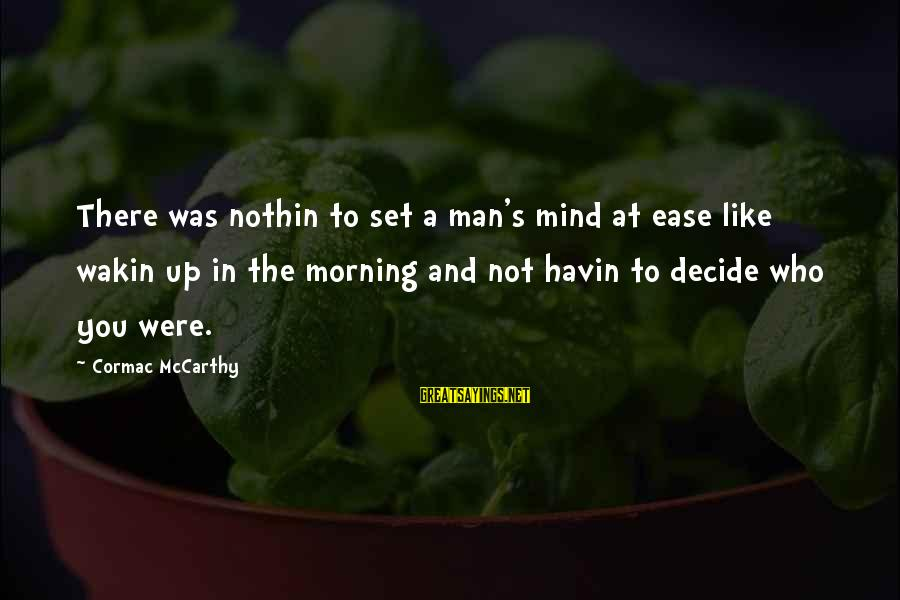 Mind Set Up Sayings By Cormac McCarthy: There was nothin to set a man's mind at ease like wakin up in the