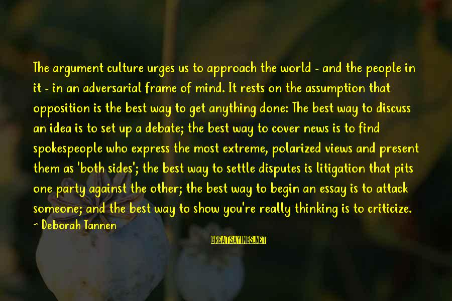 Mind Set Up Sayings By Deborah Tannen: The argument culture urges us to approach the world - and the people in it