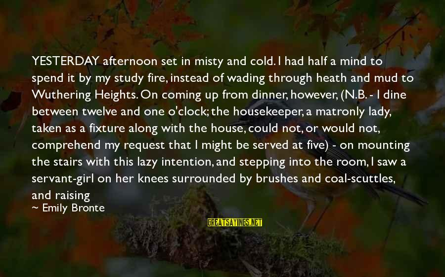 Mind Set Up Sayings By Emily Bronte: YESTERDAY afternoon set in misty and cold. I had half a mind to spend it