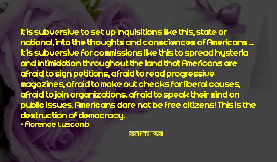 Mind Set Up Sayings By Florence Luscomb: It is subversive to set up inquisitions like this, state or national, into the thoughts