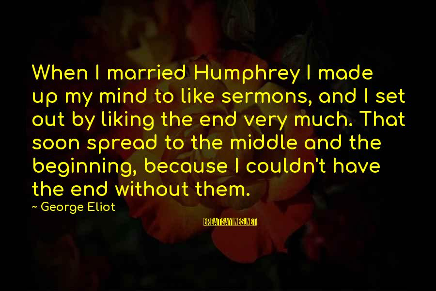 Mind Set Up Sayings By George Eliot: When I married Humphrey I made up my mind to like sermons, and I set