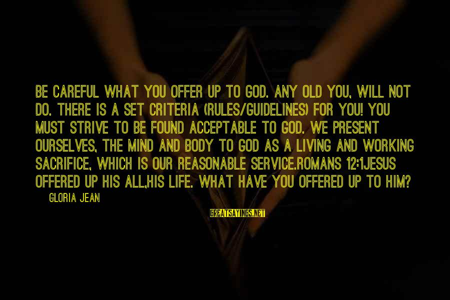 Mind Set Up Sayings By Gloria Jean: Be careful what you offer up to God. Any OLD YOU, will not do. There