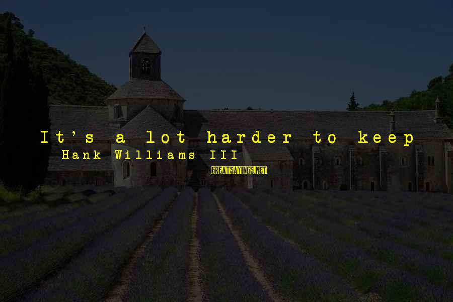Mind Set Up Sayings By Hank Williams III: It's a lot harder to keep your cool than it is to lose it. That's
