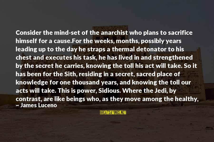Mind Set Up Sayings By James Luceno: Consider the mind-set of the anarchist who plans to sacrifice himself for a cause.For the