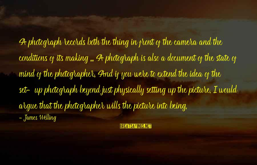 Mind Set Up Sayings By James Welling: A photograph records both the thing in front of the camera and the conditions of
