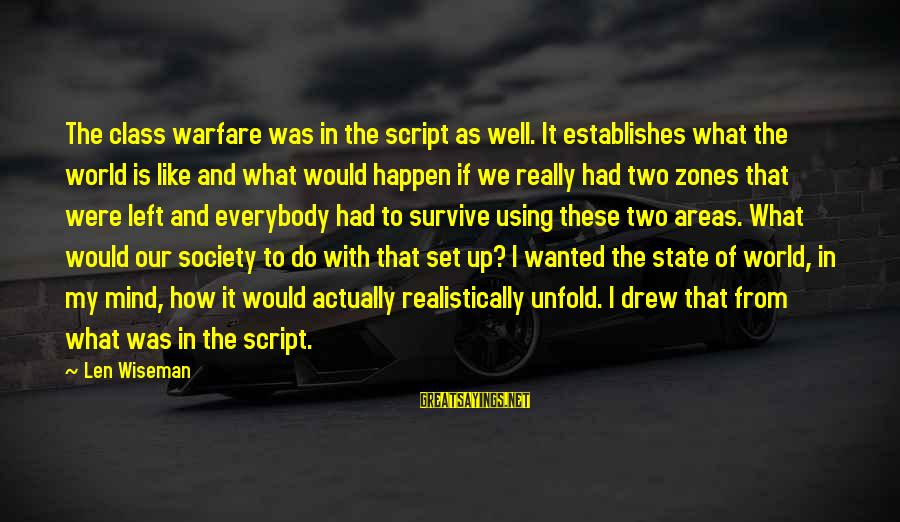 Mind Set Up Sayings By Len Wiseman: The class warfare was in the script as well. It establishes what the world is