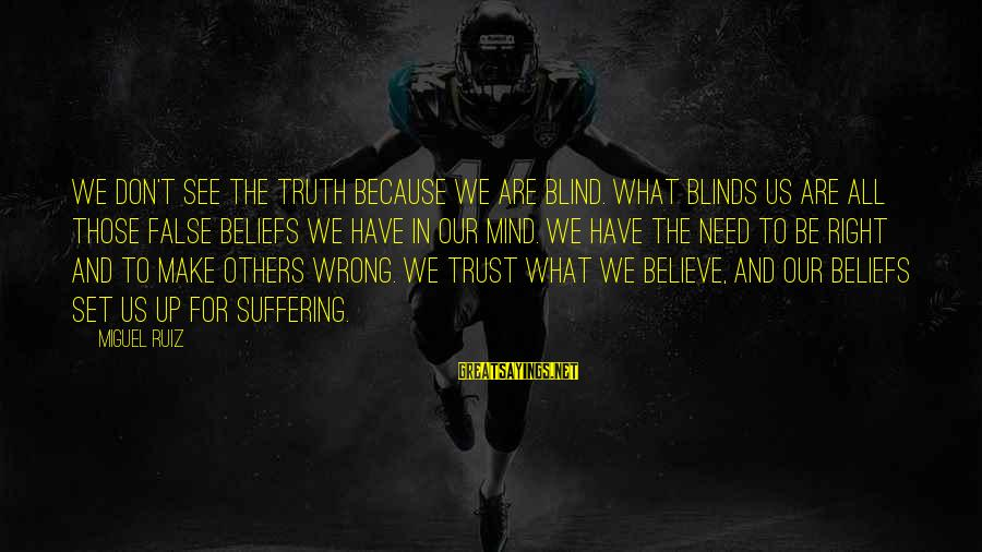 Mind Set Up Sayings By Miguel Ruiz: We don't see the truth because we are blind. What blinds us are all those