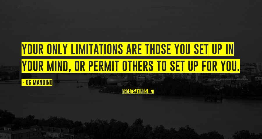 Mind Set Up Sayings By Og Mandino: Your only limitations are those you set up in your mind, or permit others to