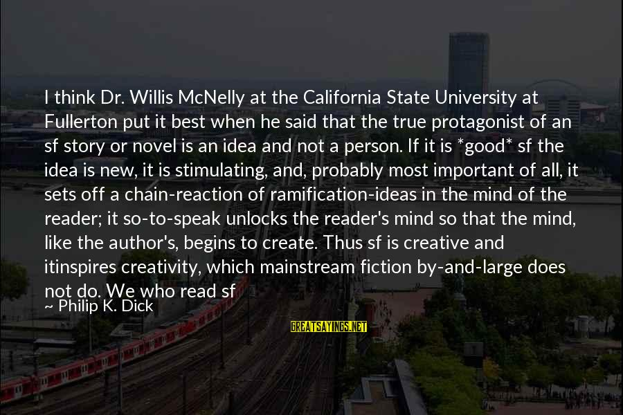Mind Set Up Sayings By Philip K. Dick: I think Dr. Willis McNelly at the California State University at Fullerton put it best