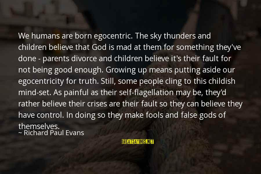 Mind Set Up Sayings By Richard Paul Evans: We humans are born egocentric. The sky thunders and children believe that God is mad