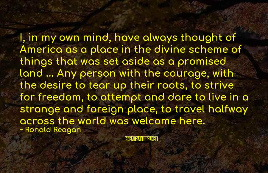 Mind Set Up Sayings By Ronald Reagan: I, in my own mind, have always thought of America as a place in the