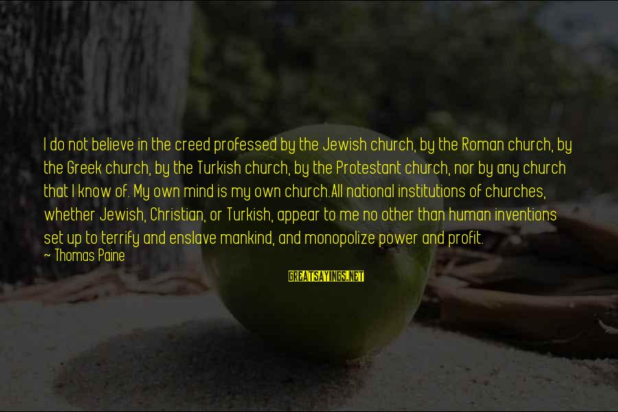 Mind Set Up Sayings By Thomas Paine: I do not believe in the creed professed by the Jewish church, by the Roman