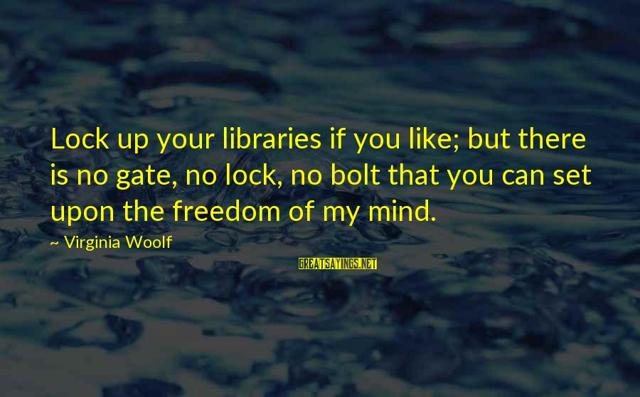 Mind Set Up Sayings By Virginia Woolf: Lock up your libraries if you like; but there is no gate, no lock, no