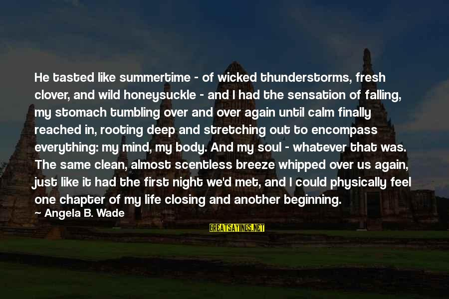 Mind Soul And Body Sayings By Angela B. Wade: He tasted like summertime - of wicked thunderstorms, fresh clover, and wild honeysuckle - and