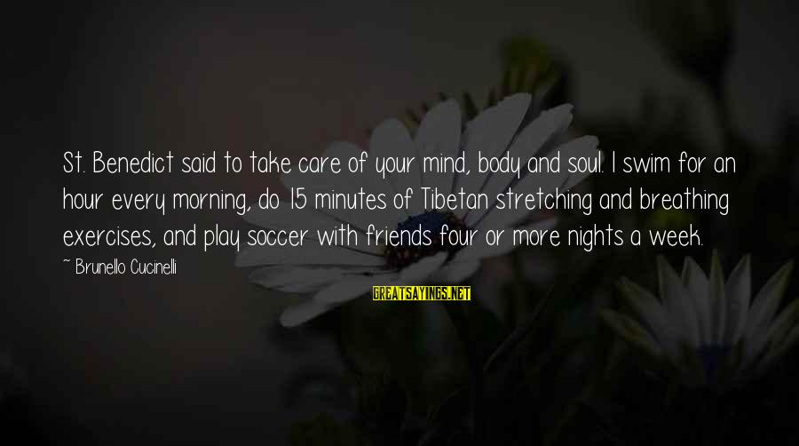 Mind Soul And Body Sayings By Brunello Cucinelli: St. Benedict said to take care of your mind, body and soul. I swim for