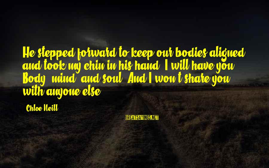Mind Soul And Body Sayings By Chloe Neill: He stepped forward to keep our bodies aligned, and took my chin in his hand.