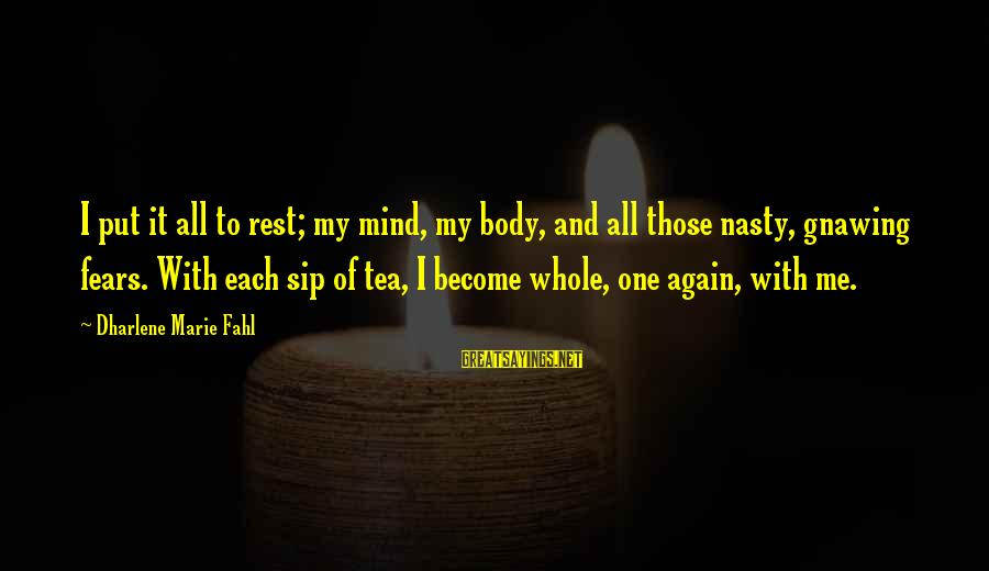 Mind Soul And Body Sayings By Dharlene Marie Fahl: I put it all to rest; my mind, my body, and all those nasty, gnawing