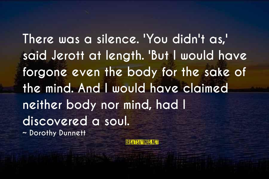 Mind Soul And Body Sayings By Dorothy Dunnett: There was a silence. 'You didn't as,' said Jerott at length. 'But I would have