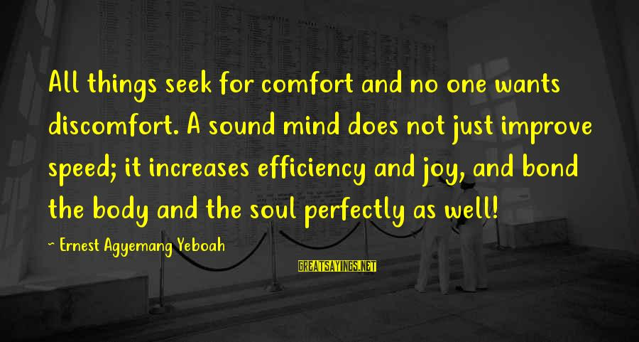 Mind Soul And Body Sayings By Ernest Agyemang Yeboah: All things seek for comfort and no one wants discomfort. A sound mind does not