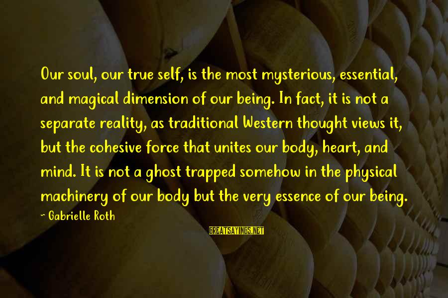 Mind Soul And Body Sayings By Gabrielle Roth: Our soul, our true self, is the most mysterious, essential, and magical dimension of our