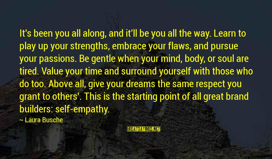 Mind Soul And Body Sayings By Laura Busche: It's been you all along, and it'll be you all the way. Learn to play