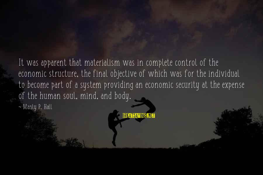 Mind Soul And Body Sayings By Manly P. Hall: It was apparent that materialism was in complete control of the economic structure, the final