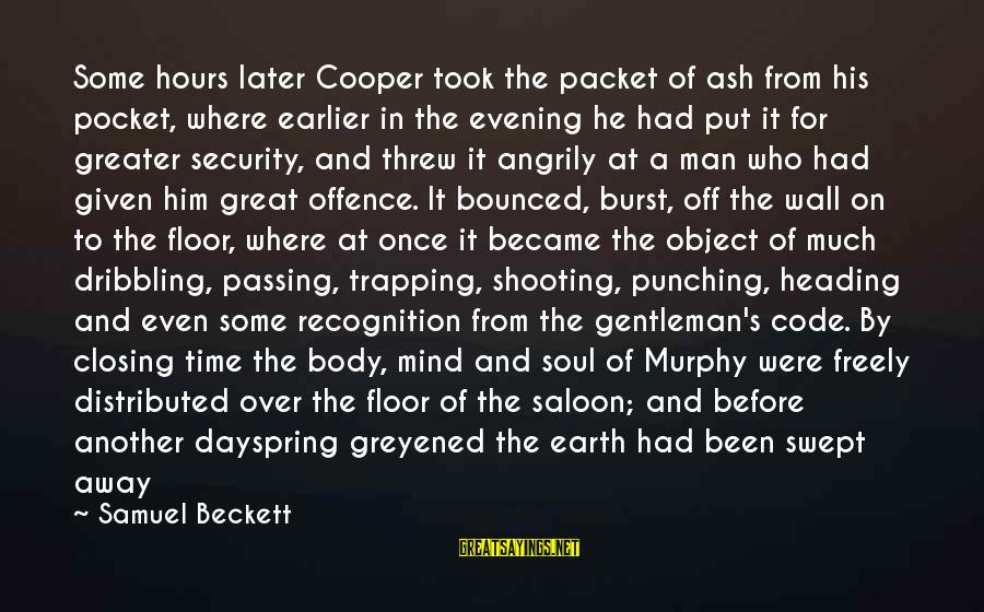 Mind Soul And Body Sayings By Samuel Beckett: Some hours later Cooper took the packet of ash from his pocket, where earlier in