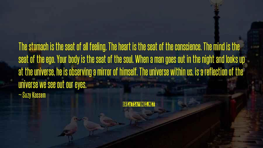 Mind Soul And Body Sayings By Suzy Kassem: The stomach is the seat of all feeling. The heart is the seat of the