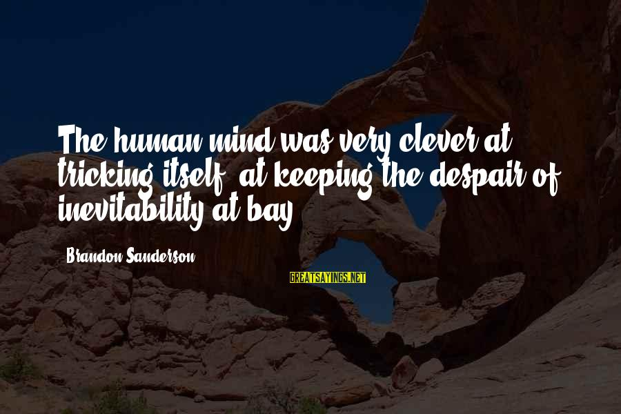 Mind Tricking Sayings By Brandon Sanderson: The human mind was very clever at tricking itself, at keeping the despair of inevitability