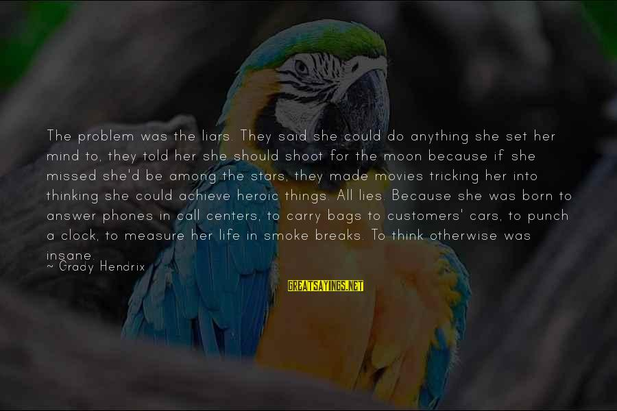 Mind Tricking Sayings By Grady Hendrix: The problem was the liars. They said she could do anything she set her mind